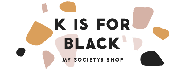 Society6: K IS FOR BLACK - society6.com/kisforblack